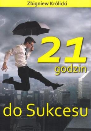21 godzin do sukcesu - Zbigniew Królicki