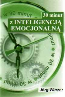 30 minut z inteligencją emocjonalną - Dr Jorg Wurzer