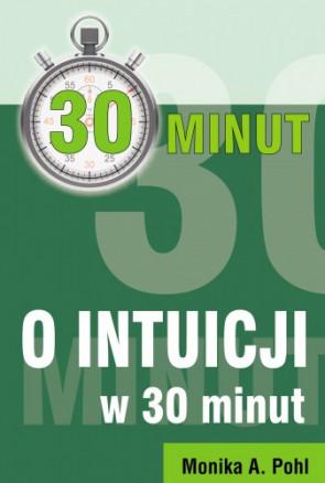 O Intuicji w 30 minut - Monika A. Pohl