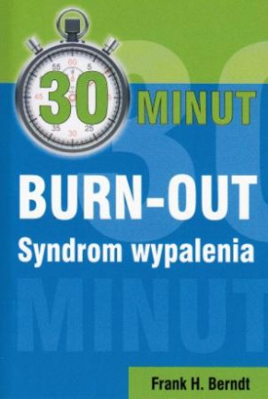 30 minut Burn - out. Syndrom wypalenia - Frank H. Berndt