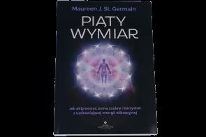 Piąty wymiar. Jak aktywować ósmą czakrę i korzystać z uzdrawiającej energii wibracyjnej – Maureen J. St. Germain