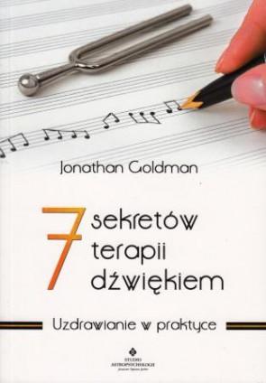 7 sekretów terapii dźwiękiem. Uzdrawianie w praktyce – Jonathan Goldman