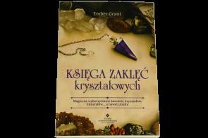 Księga zaklęć kryształowych. Magiczne wykorzystanie kamieni, kryształów, minerałów... a nawet piasku - Ember Grant