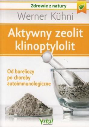 Aktywny zeolit klinoptylolit. Od boreliozy po choroby autoimmunologiczne - Werner Kühni