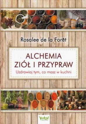 Alchemia ziół i przypraw. Uzdrawiaj tym, co masz w domu – Rosalee de la Foret
