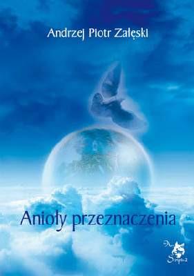 Anioły Przeznaczenia - Andrzej Piotr Załęski