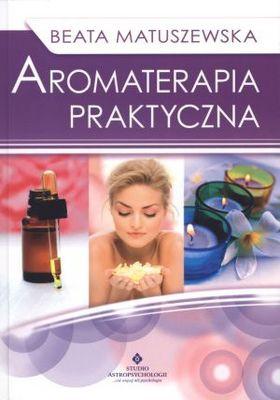 Aromaterapia praktyczna - Beata Matuszewska