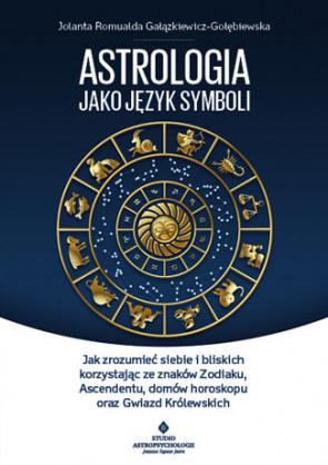 Astrologia jako język symboli. Jak zrozumieć siebie i bliskich korzystając ze znaków Zodiaku, Ascendentu, domów horoskopu oraz Gwiazd Królewskich - Jolanta Romualda Gałązkiewicz-Gołębiewska