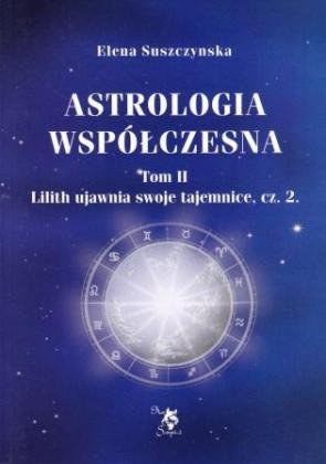 Astrologia współczesna, t. II Lilith ujawnia swoje tajemnice, cz. 2 – Elena Suszczynska