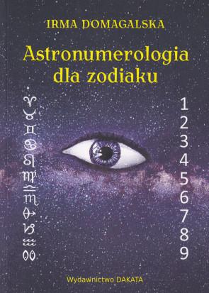 Astronumerologia dla zodiaku. Irma Domagalska.