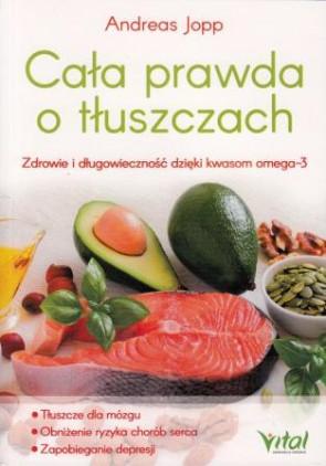 Cała prawda o tłuszczach. Zdrowie i długowieczność dzięki kwasom omega-3 - Andreas Jopp, dr Urlich Strunz