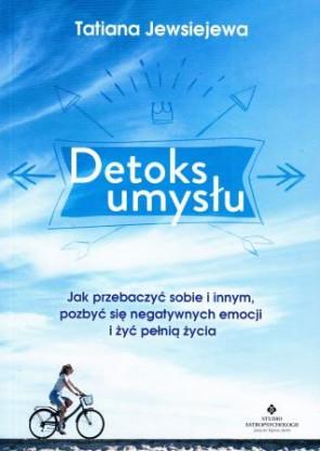 Detoks umysłu. Jak przebaczyć sobie i innym, pozbyć się negatywnych emocji i żyć pełnią życia – Tatiana Jewsiejewa