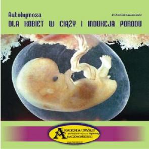 Autohipnoza dla kobiet w ciąży - indukcja porodu - dr Andrzej Kaczorowski - płyta CD