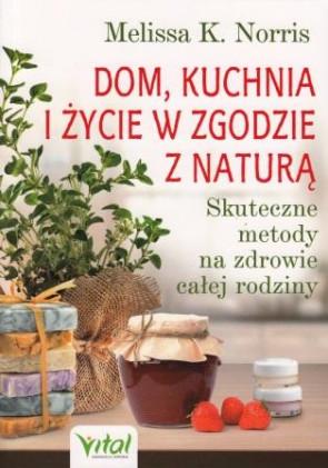 Dom, kuchnia i życie w zgodzie z naturą - Melissa K. Norris