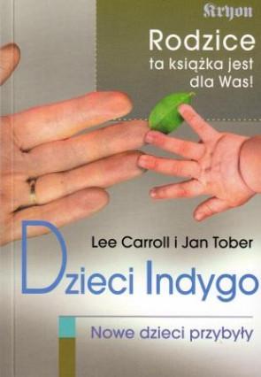 Dzieci Indygo. Nowe dzieci przybyły – Lee Carroll, Jan Tober