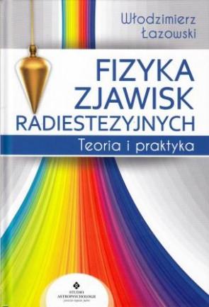 Fizyka zjawisk radiestezyjnych. Teoria i praktyka – Włodzimierz Łazowski