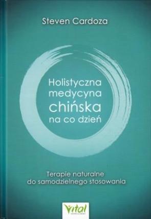Holistyczna medycyna chińska na co dzień. Terapie naturalne do samodzielnego stosowania – Steven Cardoza