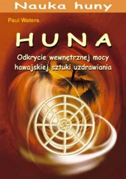 Huna. Odkrycie wewnętrznej mocy hawajskiej sztuki uzdrawiania - Paul Waters