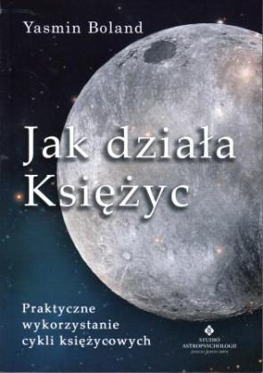 Jak działa księżyc. Praktyczne wykorzystanie cykli księżycowych – Yasmin Boland