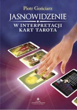 Jasnowidzenie w interpretacji kart tarota - Piotr Gońciarz