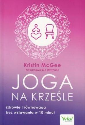 Joga na krześle. Zdrowie i równowaga bez wstawania w 10 minut – Kristin McGee