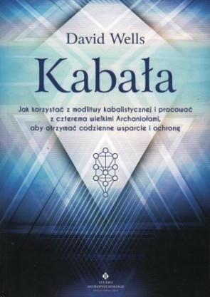 Kabała. Jak korzystać z modlitwy kabalistycznej i pracować z czterema Archaniołami, aby otrzymać codzienne wsparcie – David Wells