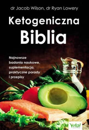 Ketogeniczna Biblia. dr Jacob Wilson, dr Ryan Lowery