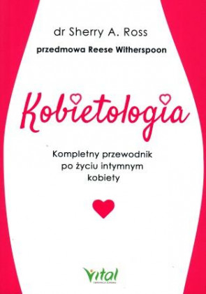 Kobietologia – kompletny przewodnik po życiu intymnym kobiety – dr Sherry A. Ross