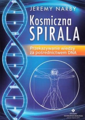 Kosmiczna spirala. Przekazywanie wiedzy za pośrednictwem DNA - Jeremy Narby