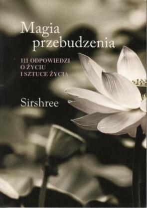 Magia przebudzenia. 111 odpowiedzi o życiu i sztuce życia – Sirshree