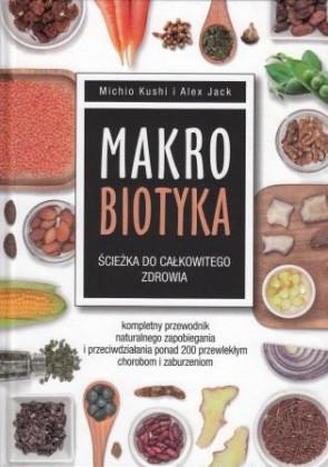 Makrobiotyka. Ścieżka do całkowitego zdrowia – Michio Kushi, Alex Jack