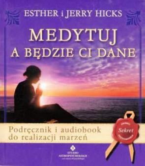 Medytuj a będzie ci dane – Ester i Jerry Hicks