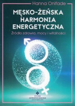 Męsko-żeńska harmonia energetyczna. Źródło zdrowia, mocy i witalności – Hanna Onifade