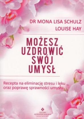 Możesz uzdrowić swój umysł – dr Mona Lisa Schulz, Louise Hay