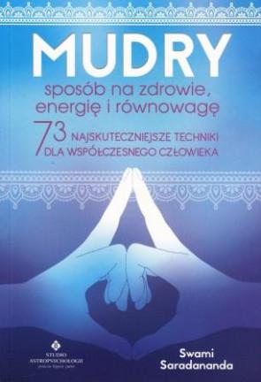 Mudry – sposób na zdrowie, energię i równowagę. 73 najskuteczniejsze techniki dla współczesnego człowieka – Swami Saradananda