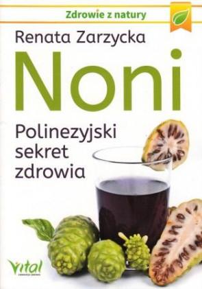 Noni. Polinezyjski sekret zdrowia – Renata Zarzycka