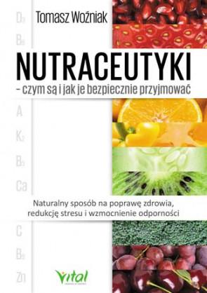 Nutraceutyki - czym sa i jak je bezpiecznie przyjmować - Tomasz Woźniak