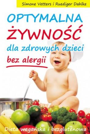 Optymalna żywność dla zdrowych dzieci bez alergii. Dieta wegańska i bezglutenowa. Simon Vetters i Rudiger Dahlke