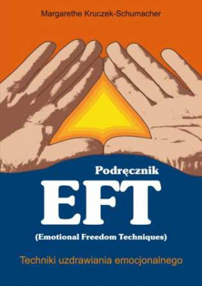 Podręcznik EFT Techniki uzdrawiania emocjonalnego - Margarethe Kruczek-Schumacher