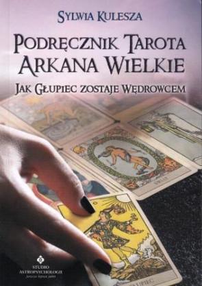 Podręcznik tarota Arkana Wielkie. Jak Głupiec zostaje Wędrowcem – Sylwia Kulesza