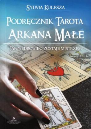 Podręcznik Tarota Arkana Małe. Jak Wędrowiec zostaje Mistrzem – Sylwia Kulesza