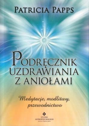 Podręcznik uzdrawiania z aniołami – Patricia Papps
