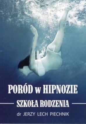 Poród w hipnozie. Szkoła rodzenia – dr Jerzy Lech Piechnik