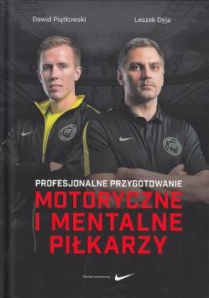 Profesjonalne przygotowanie motoryczne i mentalne piłkarzy – Dawid Piątkowski, Leszek Dyja