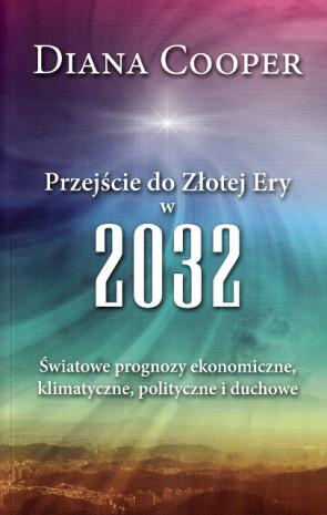 Przejście do Złotej Ery w 2032 Światowe prognozy ekonomiczne, klimatyczne, polityczne i duchowe - Diana Cooper