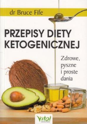Przepisy diety ketogenicznej. Zdrowe, pyszne i proste dania – Bruce Fife