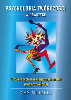 Psychologia Twórczości w praktyce - Amy Mindell