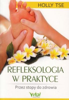 Refleksologia w praktyce. Przez stopy do zdrowia – Holly Tse