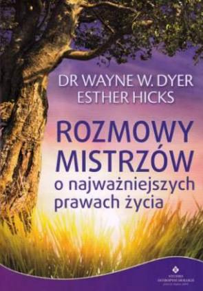 Rozmowy Mistrzów o najważniejszych prawach życia - Esther Hicks, dr Wayne W.Dyer