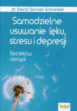 Samodzielne usuwanie lęku, stresu i depresji. Bez leków i terapii – dr David Servan-Schreiber